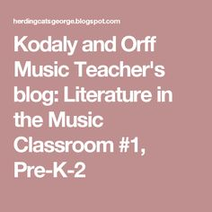 Kodaly and Orff Music Teacher's blog: Literature in the Music Classroom #1, Pre-K-2