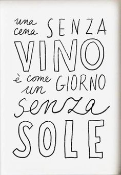 """A dinner without wine is like a day without sun"""