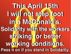labor411:Stand in solidarity with McDonald workers who are striking for better wages and working conditions and don't eat at McDonald's!
