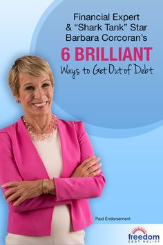 """Financial Expert and """"Shark Tank's"""" Barbara Corcoran has teamed up with Freedom Debt Relief to bring you 6 sure-fire ways to get out of debt. Created to help people struggling with heavy debt, Freedom Debt Relief offers a way out - no loan required. Time to take back control of your finances."""
