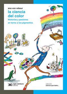 La ciencia del color. Historias y pasiones en torno a los pigmentos / Ana von Rebeur