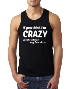 If you think I'm crazy you should meet my grandma Tank Top #grandma #fashion #custom #crazy #style