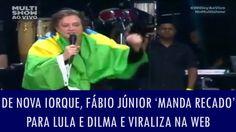De Nova Iorque, Fábio Júnior 'manda recado' para Lula e Dilma e viraliza...