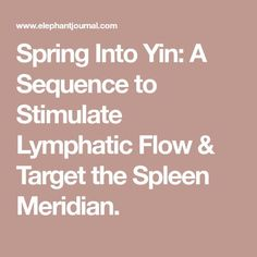 Spring Into Yin: A Sequence to Stimulate Lymphatic Flow & Target the Spleen Meridian.