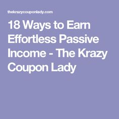18 Ways to Earn Effortless Passive Income - The Krazy Coupon Lady