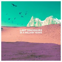 In a Million Years is the debut studio album by the Australian indie rock band, Last Dinosaurs. Dinosaur Time, Two Door Cinema Club, Dinosaur Photo, Triple J, Pochette Album, Power Pop, Google Play Music, Indie Pop, Music Film