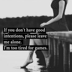 I'm too tired for games.
