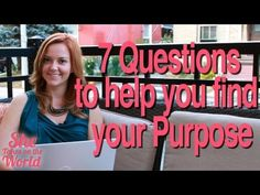 """How Do I Find My Passion and Purpose?"" 7 Questions to Help from She takes on the world"