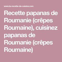 Recette papanas de Roumanie (crêpes Roumaine), cuisinez papanas de Roumanie (crêpes Roumaine)