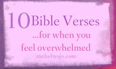 10 Bible Verses For When You Feel Overwhelmed - RachelWojo.com