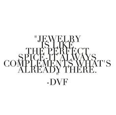 Jewelry is like the perfect spice - it always complements what's already there. // DVF: