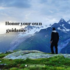 Honor your own guidance.