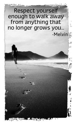 walk away from things that dont grow u