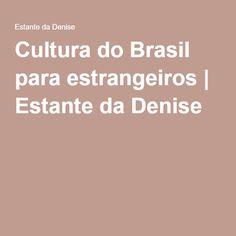 Cultura do Brasil para estrangeiros   Estante da Denise