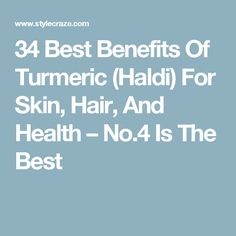 34 Best Benefits Of Turmeric (Haldi) For Skin, Hair, And Health – No.4 Is The Best