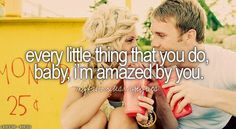 Baby I'm so in love with you...it just keeps getting better ♥ every little thing that you so...Baby I'm amazed by you♥ Gahhhh I LOVE this song too!!!