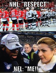 NHL - Respect. NFL - ME. NHL is the way to go!