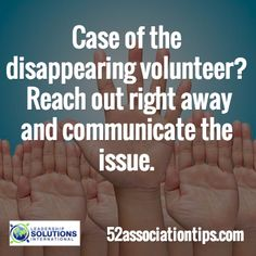 Case of the disappearing volunteer? Reach out right away and communicate the issue. / 52associationtips.com