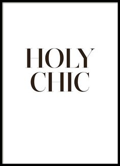 Black and white poster with the text, Holy chic. A stylish and cleanly designed humorous typography print. Fits nicely in the modern home and in many different decorating styles and rooms. www.desenio.co.uk