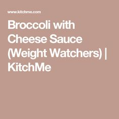 Broccoli with Cheese Sauce (Weight Watchers) | KitchMe