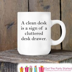 Coffee Mug, Clean Desk, Cluttered Drawer, Novelty Ceramic Mug, Humorous Quote Mug, Funny Coffee Cup Gift for Him or Her, Gift for Coworker