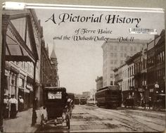 A Pictorial History of Terre Haute.  Find it @ VCPL Terre Haute Indiana, Ancestry, Vintage Photos, Roots, Cities, Earth, Memories, History, Memoirs