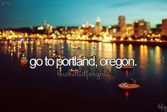 bucket list: go to portland, oregon.