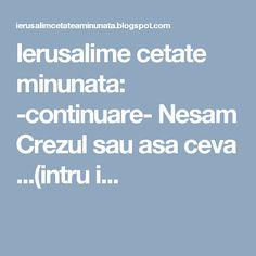 Ierusalime cetate minunata: -continuare- Nesam Crezul sau asa ceva ...(intru i...