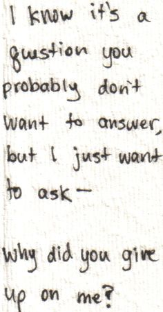 I know it's a question you don't want to answer, but I just want to ask- why did you give up on me? ∞