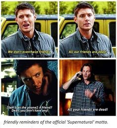 That's because everytime they make a friend they kill them off a couple seasons later (Cas is our winning streak)