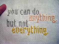 "YOU CAN DO ANYTHING, BUT NOT EVERYTHING - ""Shut up, I can do both!"" she says, at midnight, trying to relax by browsing the internet while her to-do-list full of homework, hobbies, errands and the ever dwindling supply of clean skivvies in her drawers loom over her, breathing down the back of her free time. I can make it three more days, she justifies, then gets up from her desk and throws a load in, also starting on her paper. (I wrote it now I have to do it!)"