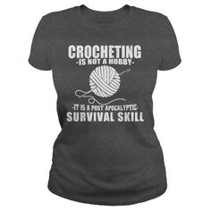CROCHETING IS NOT A HOBBY IT IS A POST APOCALYPTIC SURVIVAL SKILL T-SHIRTS, HOODIES, SWEATSHIRT (19.99$ ==► Shopping Now)