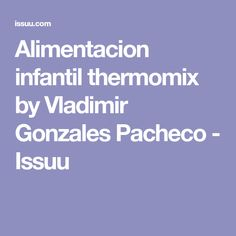 Alimentacion infantil thermomix by Vladimir Gonzales Pacheco - Issuu