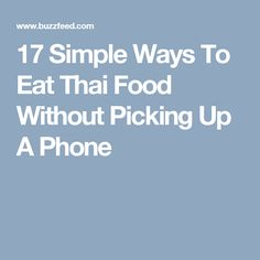 17 Simple Ways To Eat Thai Food Without Picking Up A Phone