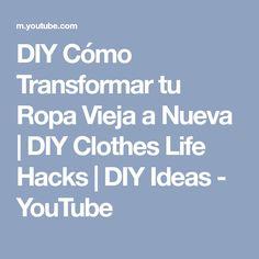 DIY Cómo Transformar tu Ropa Vieja a Nueva | DIY Clothes Life Hacks | DIY Ideas - YouTube