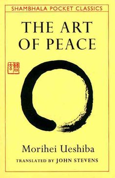 The Art of Peace: Teachings of the Founder of Aikido