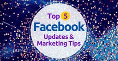 Top Five Facebook Updates and Marketing Tips: The Social Scoop Issue 132