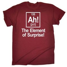 Ah Element Of Suprise ™ T Shirt - funny slogan tee gift geek nerd science #JNRFunnySloganTShirts #CasualFashionTShirt