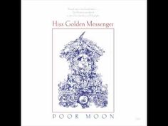 """Hiss Golden Messenger - Blue Country Mystic - Poor Moon """"you got to feel love to get lucky"""""""