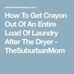 How To Get Crayon Out Of An Entire Load Of Laundry After The Dryer - TheSuburbanMom