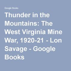 Thunder in the Mountains: The West Virginia Mine War, 1920-21 - Lon Savage - Google Books