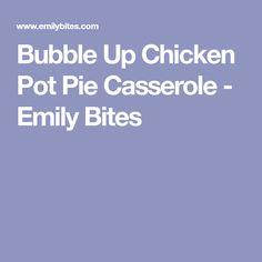 Bubble Up Chicken Pot Pie Casserole - Emily Bites