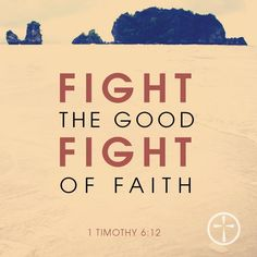 1 Timothy - Fight The Good Fight Of Faith