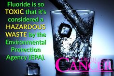 """""""Fluoride is so TOXIC that it's considered a HAZARDOUS WASTE by the Environmental Protection Agency (EPA)."""" Crazy that it's in our water? I think so! Please re-pin to help us spread the truth & educate others! // The Truth About Cancer"""