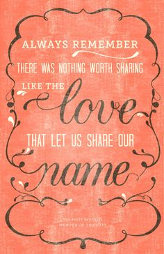 There was nothing worth sharing like the LOVE that let us share our name. <3