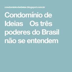 Condomínio de Ideias  Os três poderes do Brasil não se entendem