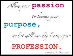 Allow your passion to become your purpose and it will one day become your profession. via #GabrielleBernstein  Do you agree?  #LouiseLaffey x #TheWish8 #SuperSoulSunday #LifecLass #happiness #inspiring #love #universe #masterclass