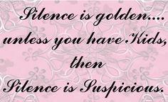 Silence is golden...