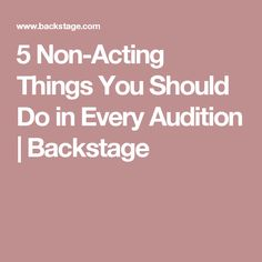 5 Non-Acting Things You Should Do in Every Audition | Backstage