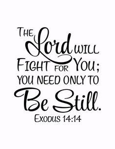Exodus The Lord will fight for you; you need only be still - Vinyl Wall Art Decal Bible Verse - - Exodus The Lord will fight for you; you need only be still – Vinyl Wall Art Decal Bible Verse Faith Scripture Verses, Bible Verses Quotes, Bible Scriptures, Bible Verses About Children, Psalms Quotes, Quotes Children, Positive Scripture, Prayer Quotes, Jesus Quotes